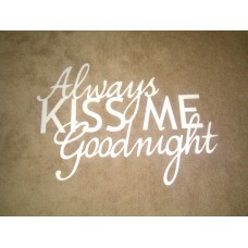 Always kiss me goodnight wit foamboard